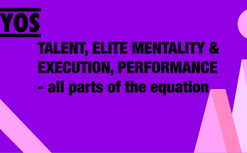 OYOS: Talent, Execution, Elite Mentality and Performance – all parts of the equation