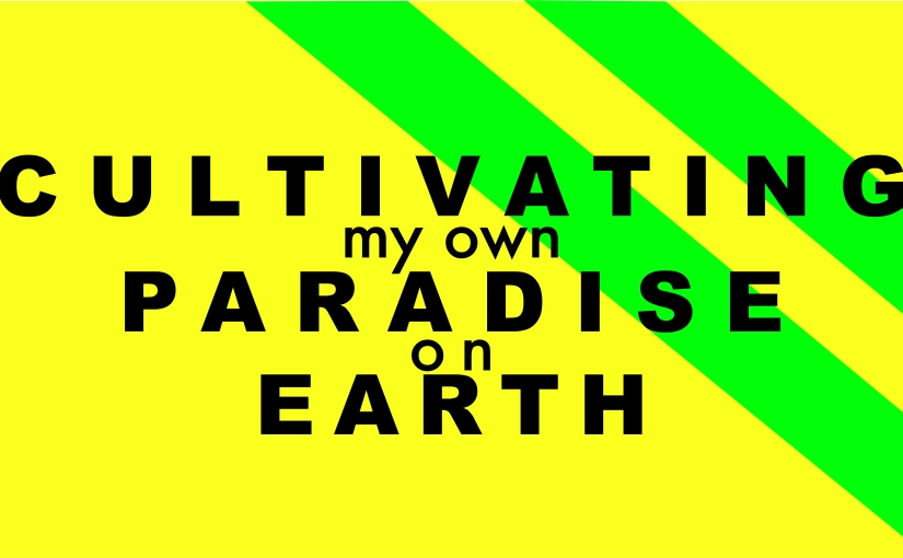 Cultivating my Paradise onEarth