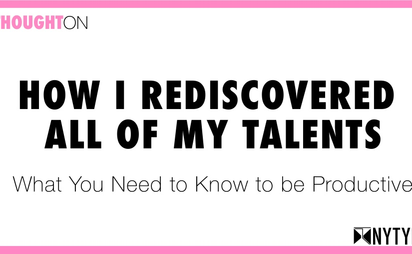 A Thought on: How I rediscovered all of my talents -What you need to know to be productive