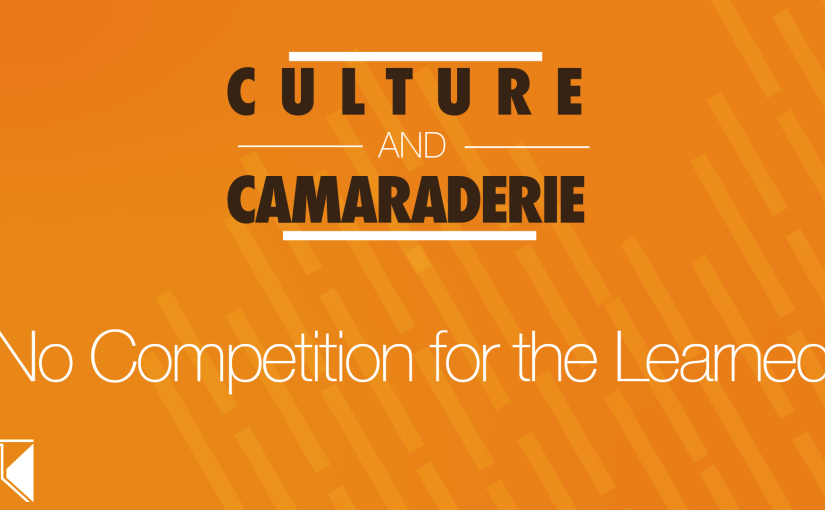 "Culture & Camaraderie Podcast Episode 3 — No Competition for the Learned ""Learning is a Sport"""