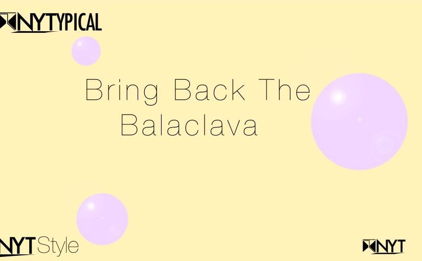 NYT Style: Bring Back the Balaclava#PrimeNYT