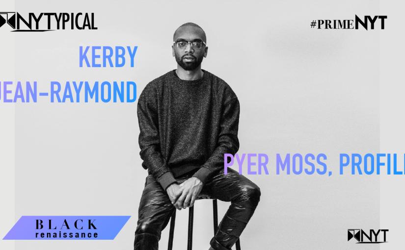 Black Renaissance — Kerby Jean-Raymond, Pyer-Moss#PrimeNYT