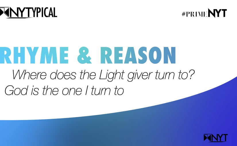 Rhyme and Reason: Where does the Light giver turn to? God is the one I turn to#PrimeNYT