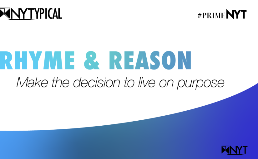 Rhyme & Reason: Make the decision to live on purpose #PrimeNYT