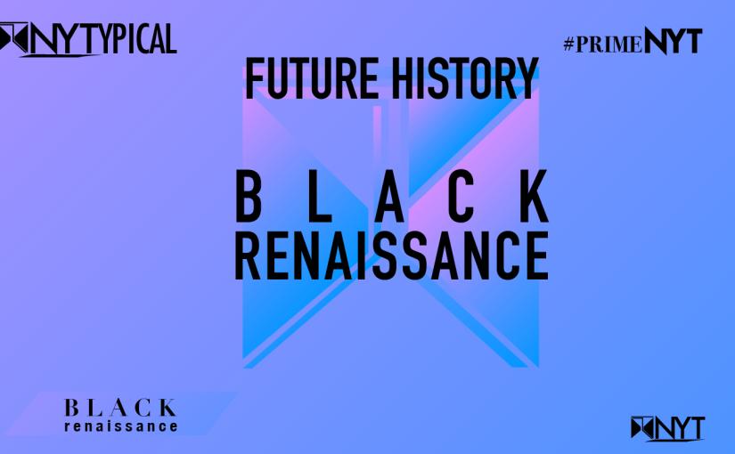 Black Renaissance: Future History#PrimeNYT