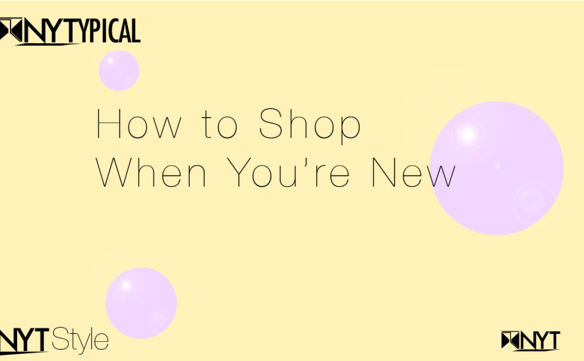 NYT Style: How to Shop When You're New #PrimeNYT