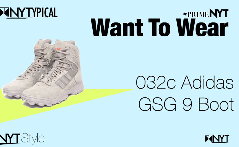Want to Wear: 032c Adidas — GSG 9, Boot #KickofTheMonth #PrimeNYT