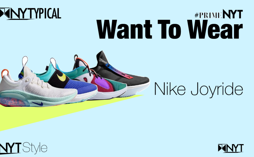 Want to Wear: Nike Joyride — Kick of the Month #PrimeNYT